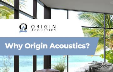 Why should you choose Origin Acoustics?